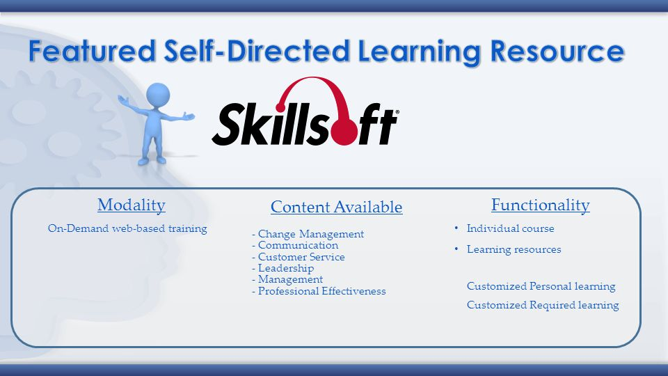 Modality On-Demand web-based training Functionality Individual course Learning resources Customized Personal learning Customized Required learning Con