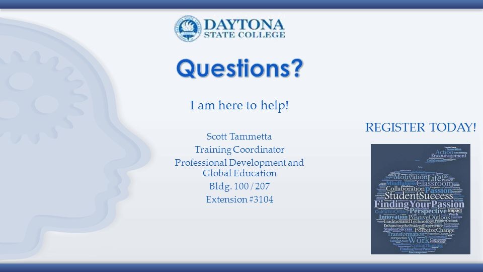 Scott Tammetta Training Coordinator Professional Development and Global Education Bldg. 100 / 207 Extension #3104 I am here to help! REGISTER TODAY!