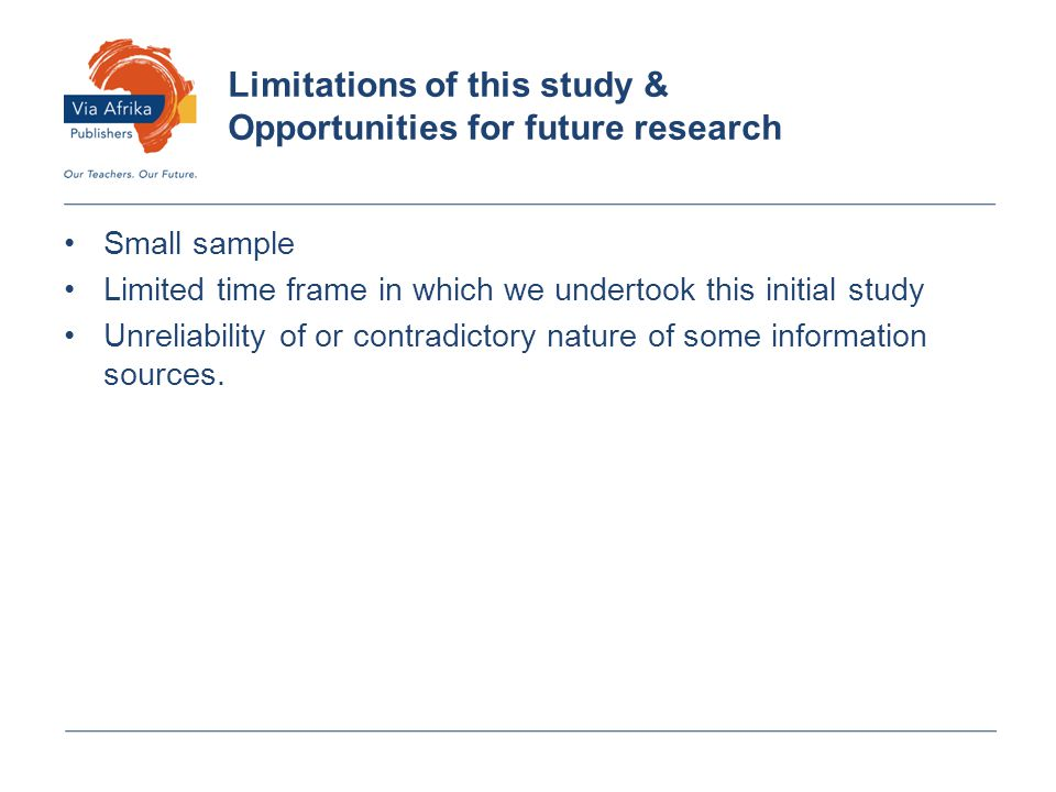 Small sample Limited time frame in which we undertook this initial study Unreliability of or contradictory nature of some information sources.