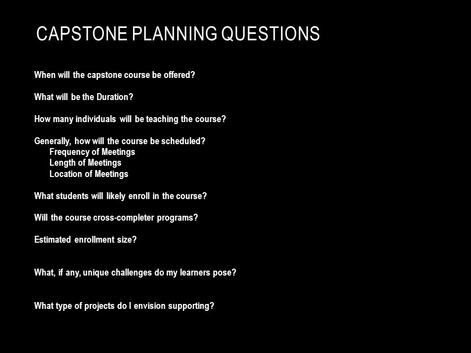 CAPSTONE PLANNING QUESTIONS When will the capstone course be offered.