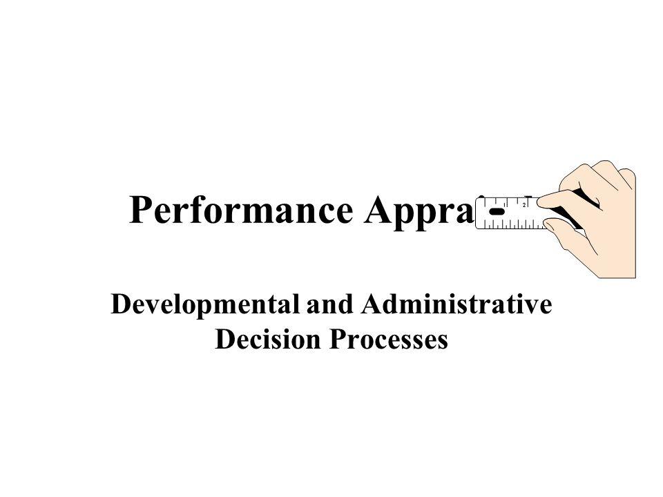 Performance Appraisal Developmental and Administrative Decision Processes