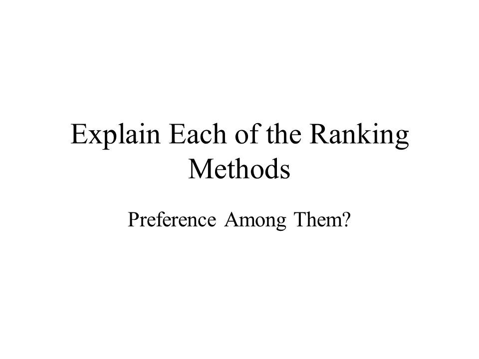 Explain Each of the Ranking Methods Preference Among Them?