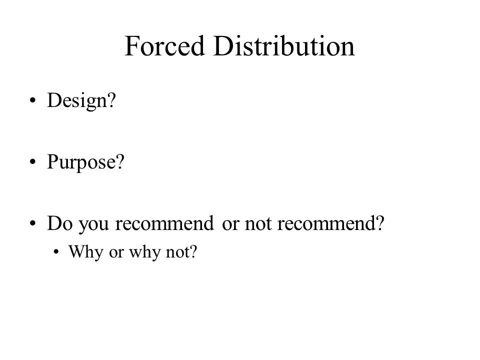 Forced Distribution Design? Purpose? Do you recommend or not recommend? Why or why not?