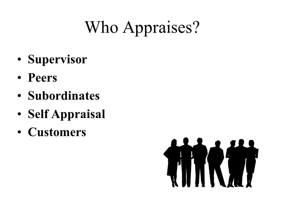 Who Appraises? Supervisor Peers Subordinates Self Appraisal Customers
