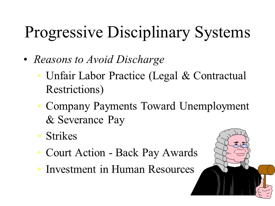Progressive Disciplinary Systems Reasons to Avoid Discharge Unfair Labor Practice (Legal & Contractual Restrictions) Company Payments Toward Unemploym