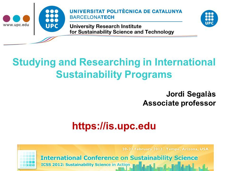 www.upc.edu Studying and Researching in International Sustainability Programs Jordi Segalàs Associate professor https://is.upc.edu