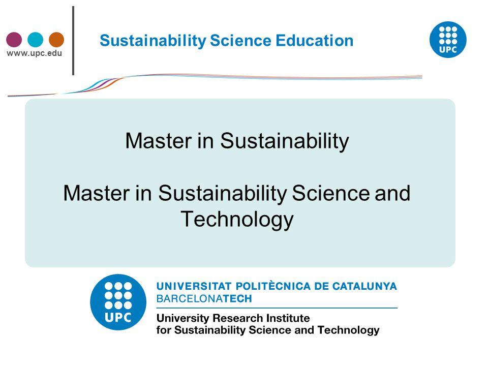 www.upc.edu Sustainability Science Education Master in Sustainability Master in Sustainability Science and Technology