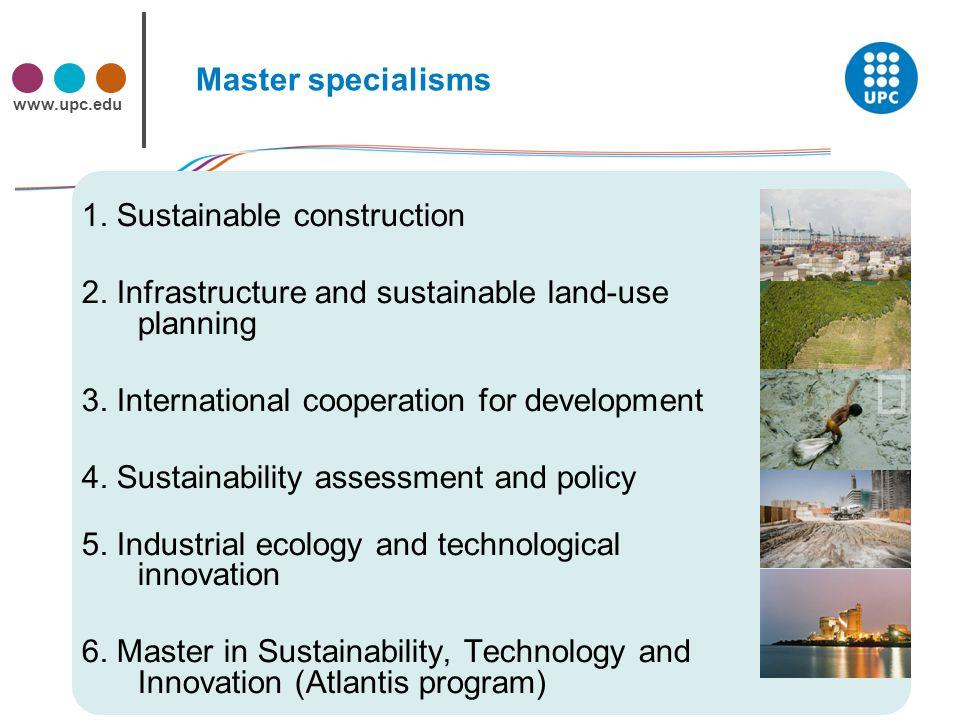 www.upc.edu Master specialisms 1. Sustainable construction 2.