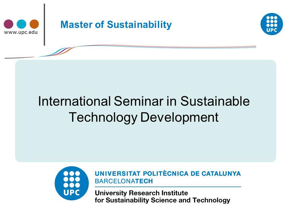 www.upc.edu Master of Sustainability International Seminar in Sustainable Technology Development