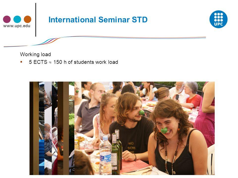 www.upc.edu International Seminar STD Working load  5 ECTS  150 h of students work load