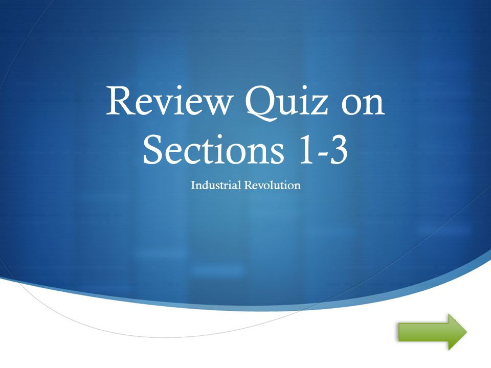  Review Quiz on Sections 1-3 Industrial Revolution