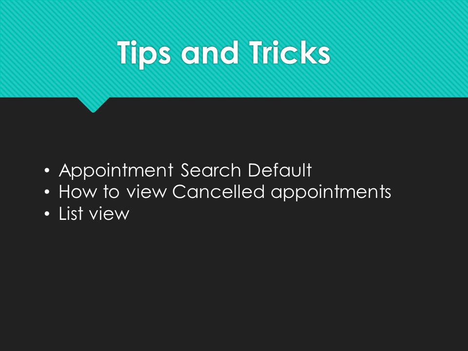 Tips and Tricks Appointment Search Default How to view Cancelled appointments List view