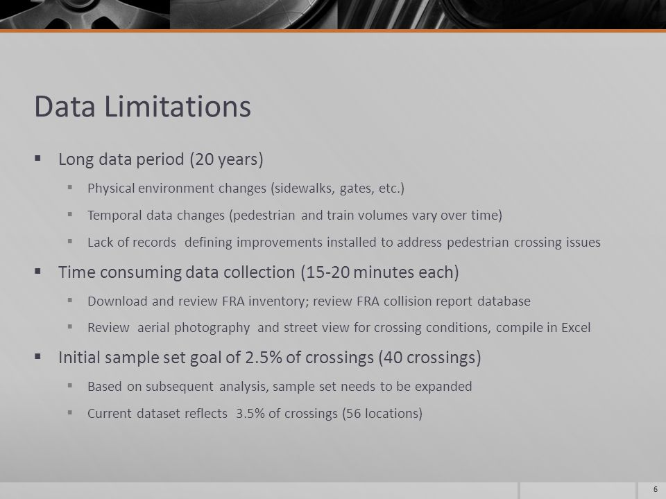 Data Limitations  Long data period (20 years)  Physical environment changes (sidewalks, gates, etc.)  Temporal data changes (pedestrian and train volumes vary over time)  Lack of records defining improvements installed to address pedestrian crossing issues  Time consuming data collection (15-20 minutes each)  Download and review FRA inventory; review FRA collision report database  Review aerial photography and street view for crossing conditions, compile in Excel  Initial sample set goal of 2.5% of crossings (40 crossings)  Based on subsequent analysis, sample set needs to be expanded  Current dataset reflects 3.5% of crossings (56 locations) 6