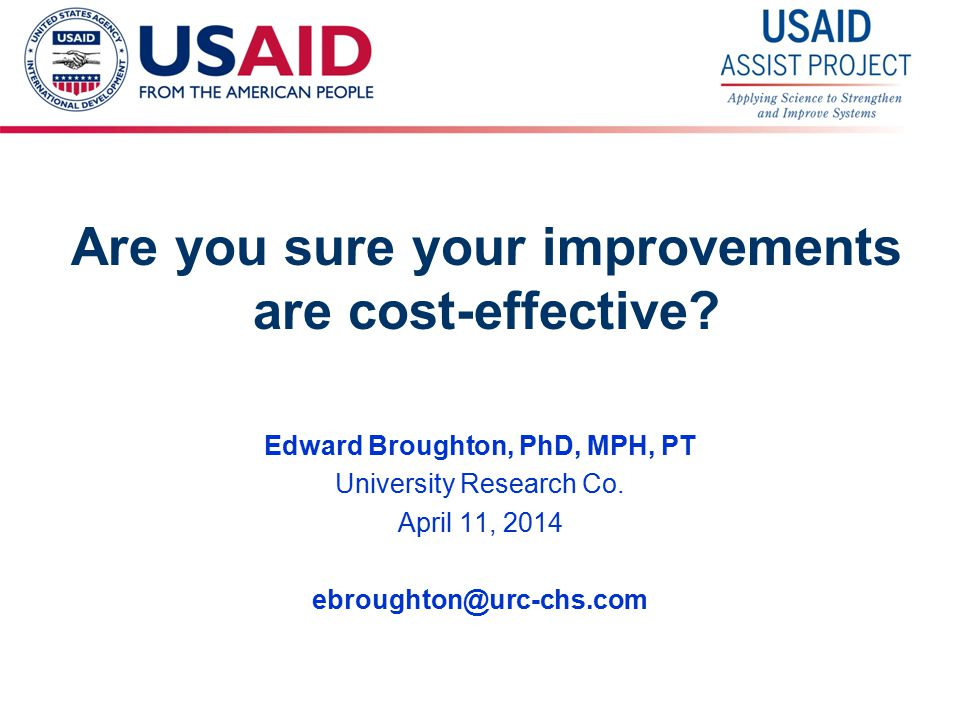 USAID Applying Science to Strengthen and Improve Systems Why it's tricky to do CEAs of improvement interventions.