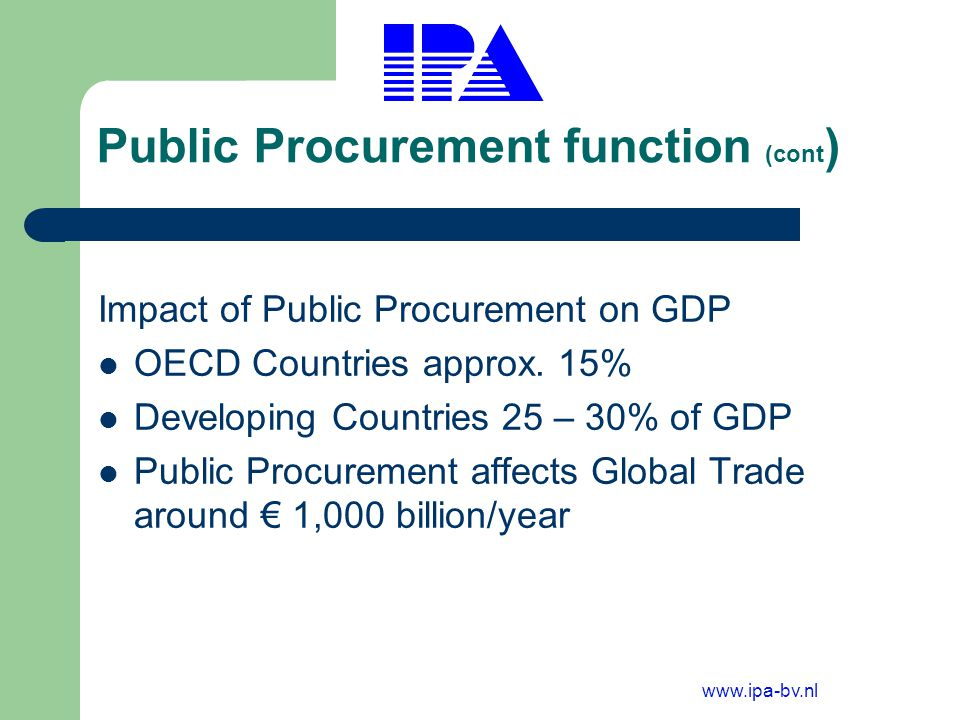 www.ipa-bv.nl Use of the Procurement Agent Introducing the concept of frameworks to local authorities; Sharing opportunities of working through framework contract, suppliers base, prices; Introducing economy of scale ; Data collection to identify pilot projects; Communication with the private sector; Procurement Agent is result driven.