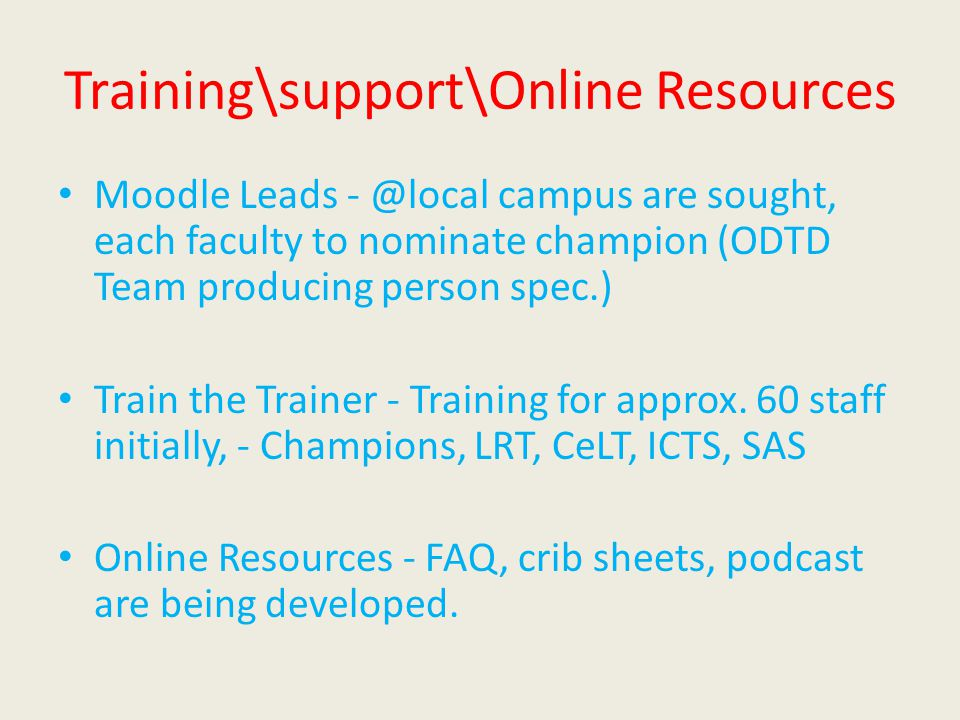 Training\support\Online Resources Moodle Leads - @local campus are sought, each faculty to nominate champion (ODTD Team producing person spec.) Train the Trainer - Training for approx.