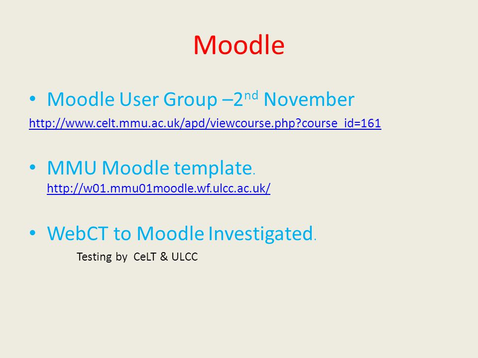 Moodle Moodle User Group –2 nd November http://www.celt.mmu.ac.uk/apd/viewcourse.php course_id=161 MMU Moodle template.