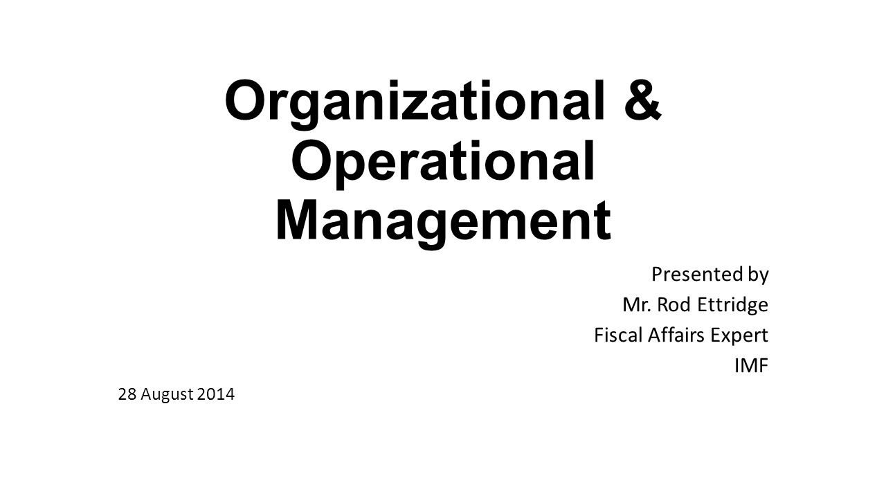 Organizational & Operational Management Presented by Mr.