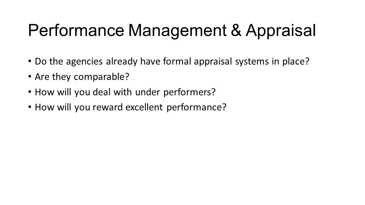 Performance Management & Appraisal Do the agencies already have formal appraisal systems in place.