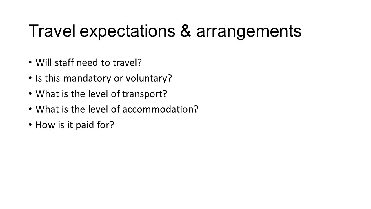 Travel expectations & arrangements Will staff need to travel.