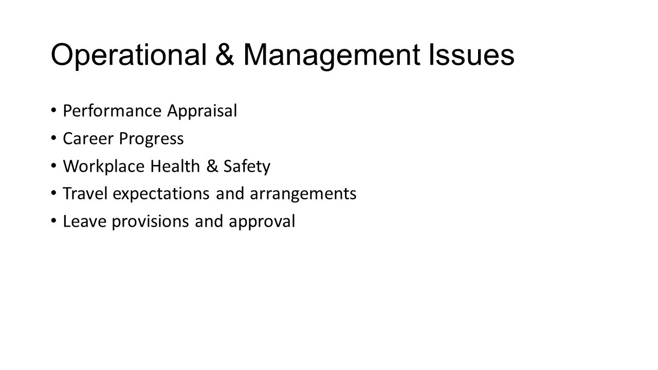 Operational & Management Issues Performance Appraisal Career Progress Workplace Health & Safety Travel expectations and arrangements Leave provisions and approval