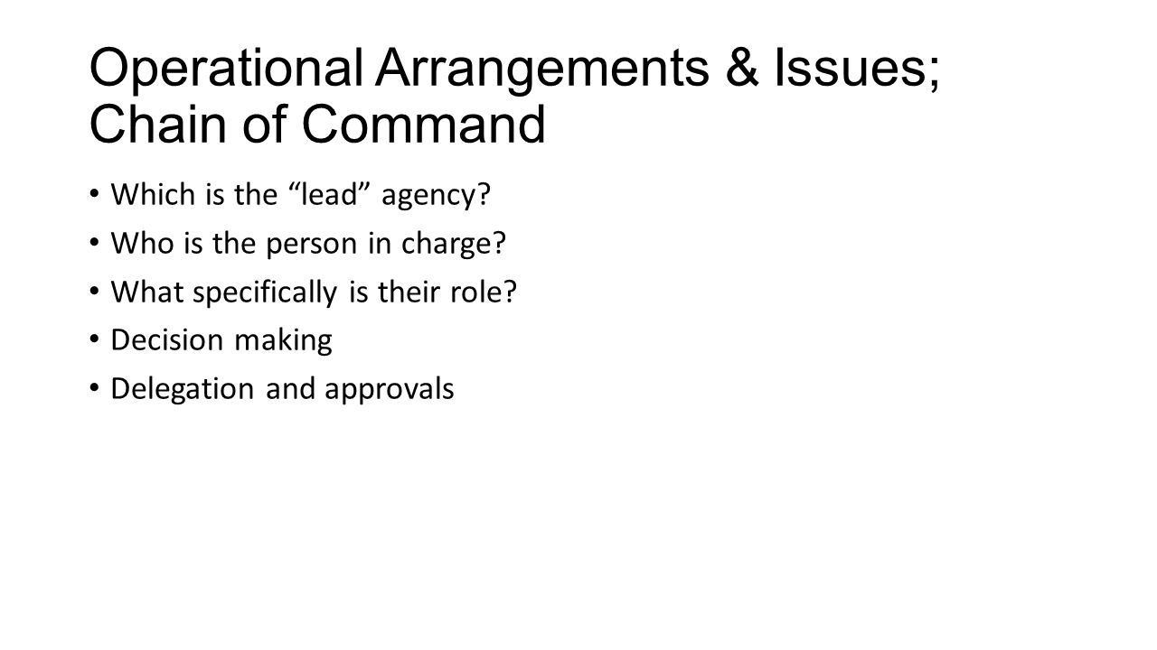 Operational Arrangements & Issues; Chain of Command Which is the lead agency.