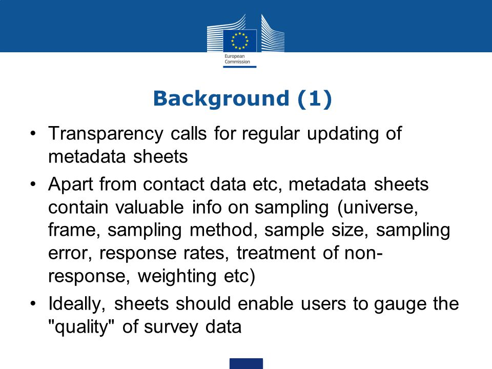Background (1) Transparency calls for regular updating of metadata sheets Apart from contact data etc, metadata sheets contain valuable info on sampli