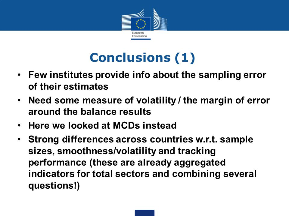 Conclusions (1) Few institutes provide info about the sampling error of their estimates Need some measure of volatility / the margin of error around t