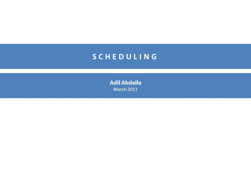SCHEDULING Adil Abdalla March 2011