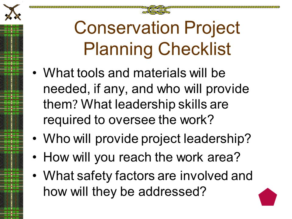 Conservation Project Planning Checklist What tools and materials will be needed, if any, and who will provide them .