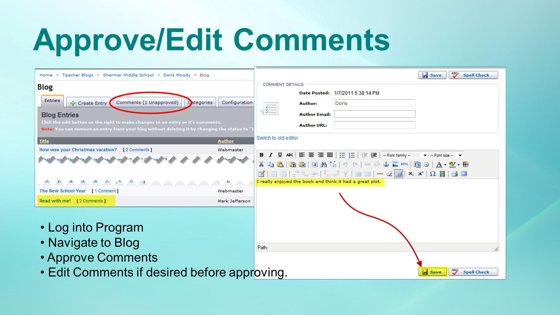 Approve/Edit Comments Log into Program Navigate to Blog Approve Comments Edit Comments if desired before approving.