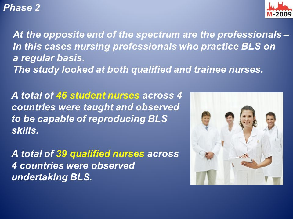 Phase 2 At the opposite end of the spectrum are the professionals – In this cases nursing professionals who practice BLS on a regular basis. The study