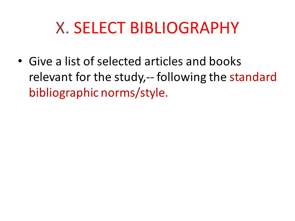 X. SELECT BIBLIOGRAPHY Give a list of selected articles and books relevant for the study,-- following the standard bibliographic norms/style.