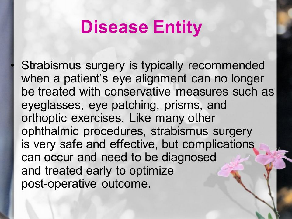 Complications Unsatisfactory eye alignment is the most common complication.