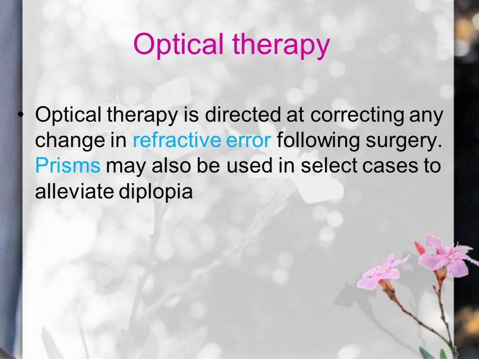 Optical therapy Optical therapy is directed at correcting any change in refractive error following surgery.