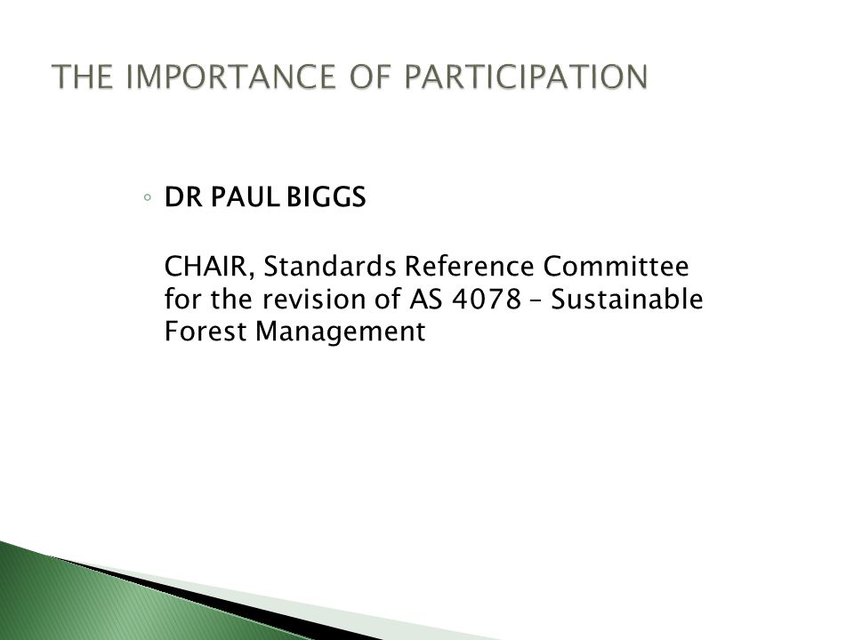 ◦ DR PAUL BIGGS CHAIR, Standards Reference Committee for the revision of AS 4078 – Sustainable Forest Management