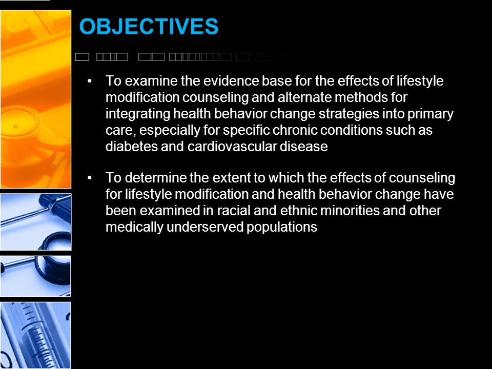 OBJECTIVES To examine the evidence base for the effects of lifestyle modification counseling and alternate methods for integrating health behavior change strategies into primary care, especially for specific chronic conditions such as diabetes and cardiovascular disease To determine the extent to which the effects of counseling for lifestyle modification and health behavior change have been examined in racial and ethnic minorities and other medically underserved populations