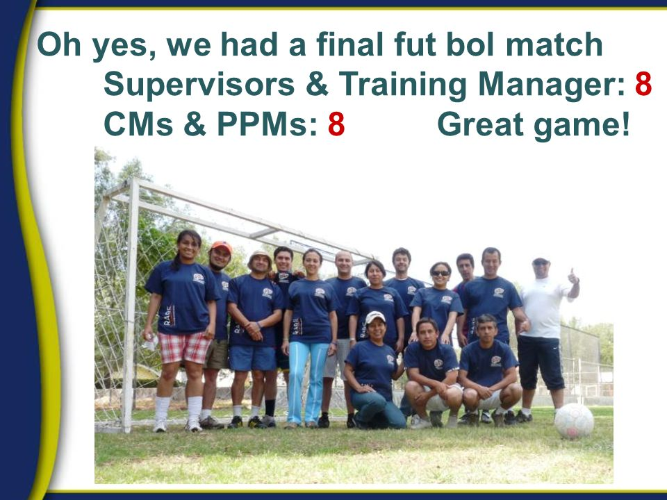 Oh yes, we had a final fut bol match Supervisors & Training Manager: 8 CMs & PPMs: 8Great game!