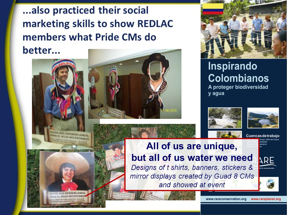 ...also practiced their social marketing skills to show REDLAC members what Pride CMs do better... All of us are unique, but all of us water we need D