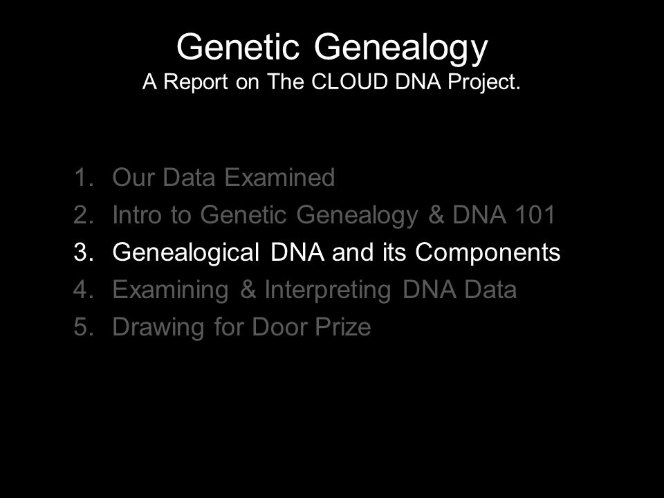 Genetic Genealogy A Report on The CLOUD DNA Project.