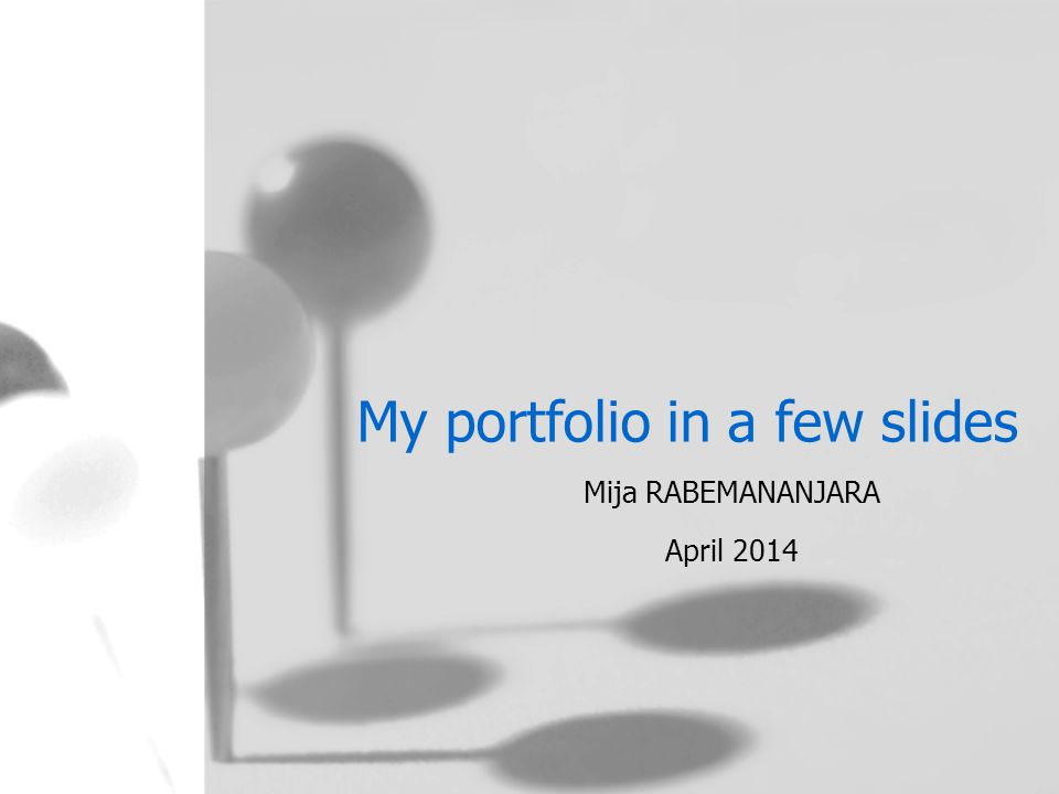 My portfolio in a few slides Mija RABEMANANJARA April 2014