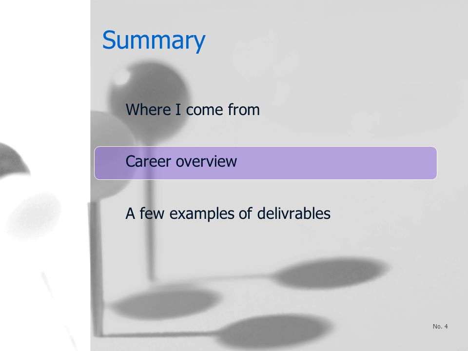 Summary Where I come from Career overview A few examples of delivrables No. 4