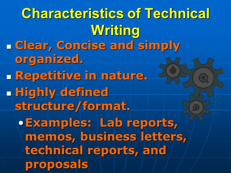 Characteristics of Technical Writing Clear, Concise and simply organized.