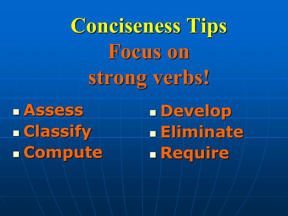 Conciseness Tips Focus on strong verbs.