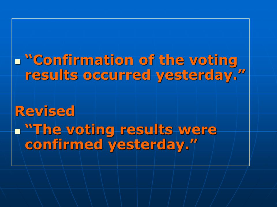 Confirmation of the voting results occurred yesterday. Confirmation of the voting results occurred yesterday. Revised The voting results were confirmed yesterday. The voting results were confirmed yesterday.