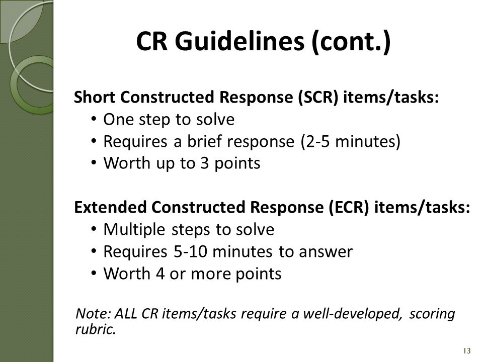Constructed Response (CR) Guidelines Language is appropriate to the age and experience of the students Student expectations are clear- Explain vs.
