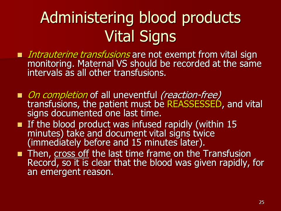Administering blood products Vital Signs Intrauterine transfusions are not exempt from vital sign monitoring.