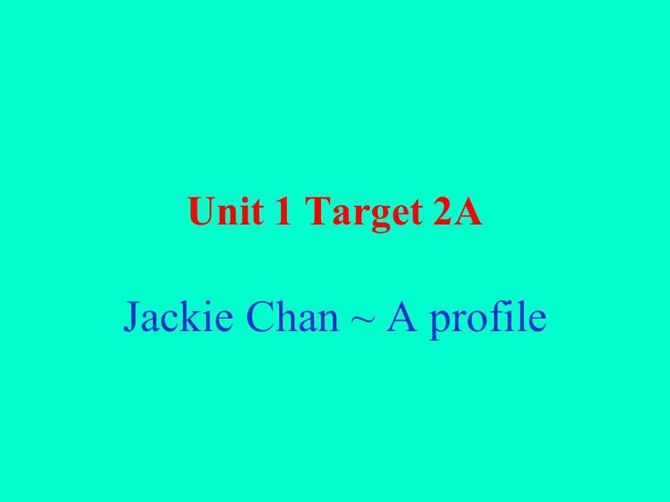 Unit 1 Target 2A Jackie Chan ~ A profile
