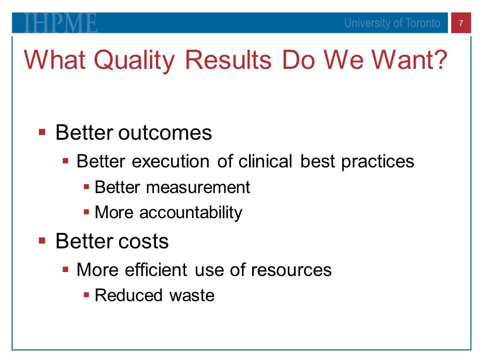 7 What Quality Results Do We Want?  Better outcomes  Better execution of clinical best practices  Better measurement  More accountability  Better