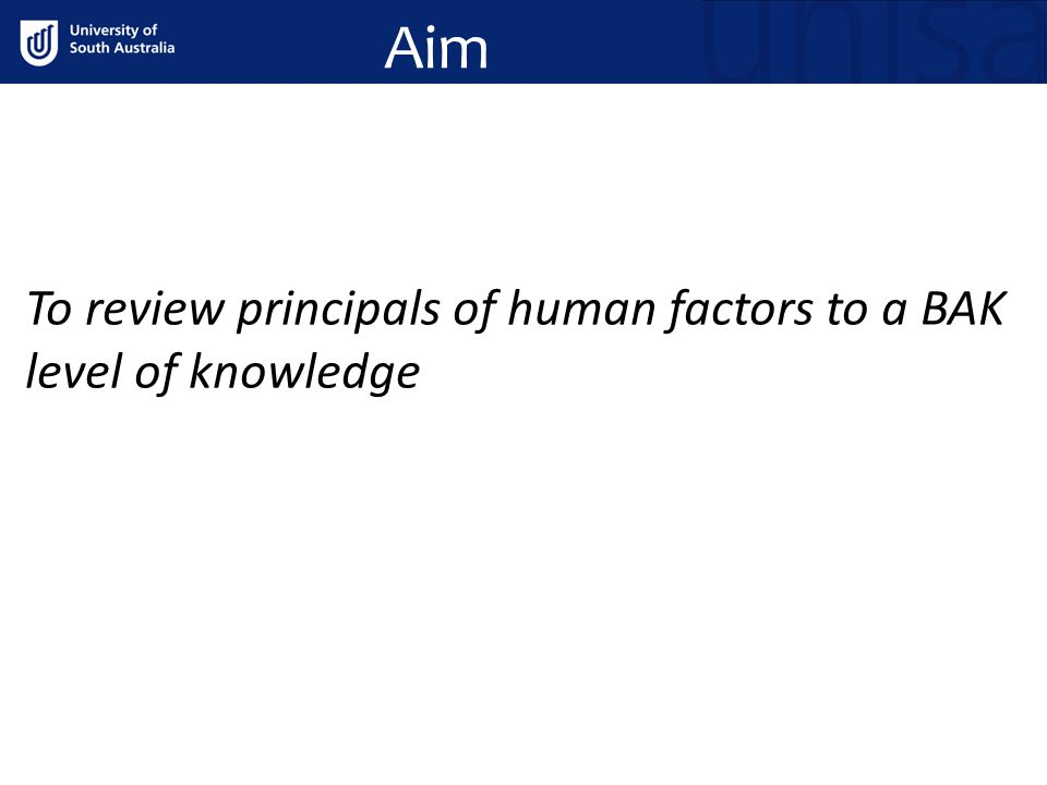 Aim To review principals of human factors to a BAK level of knowledge